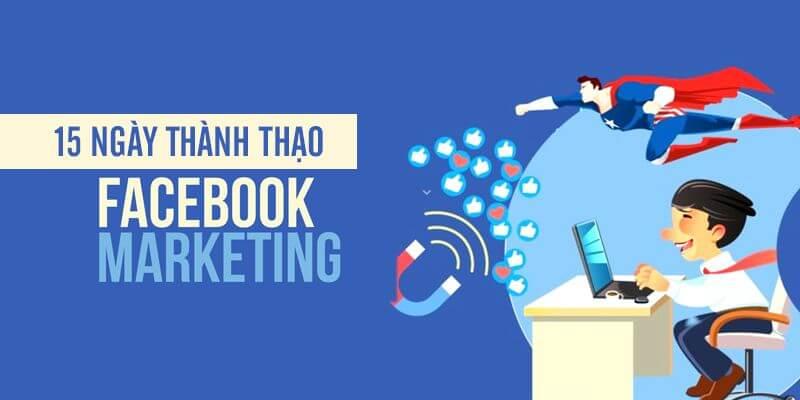 Khóa Học 15 Ngày Thành Thạo Facebook Marketing