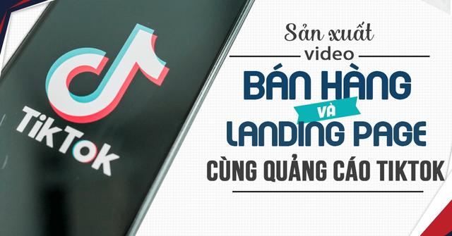 Video Bán Hàng Và Landing Pages Ở Tiktok